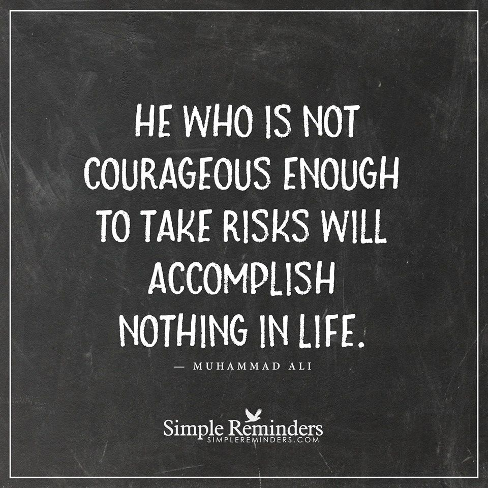 Courageous Quotes He Who Is Not Courageous Enough To Take Risks Will Accomplish