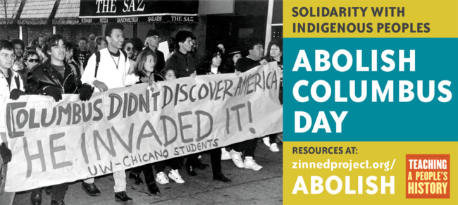 Abolish Columbus Day Campaign Zinn Education Project Educational Projects Indigenous Peoples Day Education