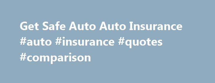 Safe Auto Insurance Quote Get Safe Auto Auto Insurance #auto #insurance #quotes #comparison