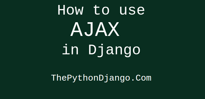 How to use AJAX in Django projects? Checking username