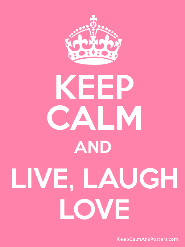 Keep Calm And Live Laugh Love Inspirational Keep Calm