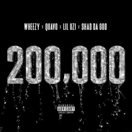 Wheezy ft  Quavo, Lil Uzi Vert & Shad Da God – 200,000   Nah
