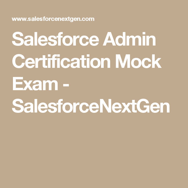 Salesforce Admin Certification Mock Exam - SalesforceNextGen ...