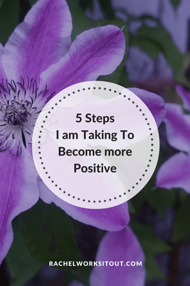 Five Ways I am Trying To Be More Positive