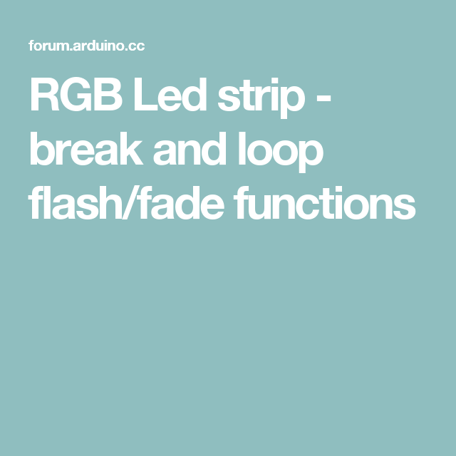 RGB Led strip - break and loop flash/fade functions