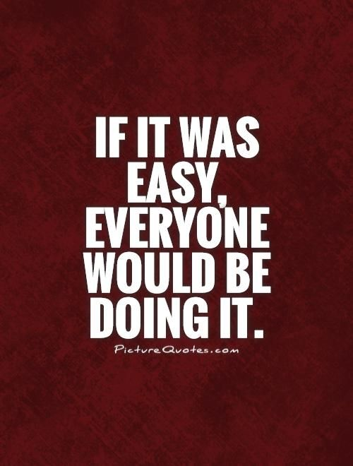 If It Was Easy Everyone Would Be Doing It Picture Quotes
