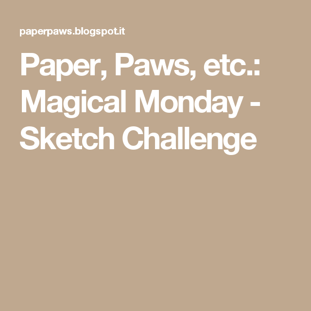 Paper, Paws, etc.: Magical Monday - Sketch Challenge