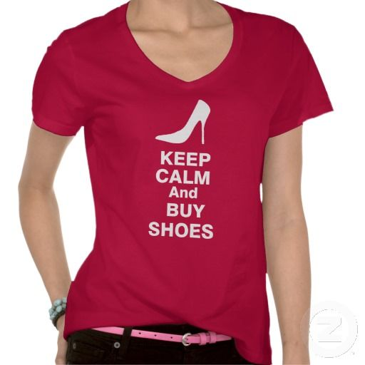 Keep Calm And Buy Shoes T-shirt - http://www.zazzle.com/keep_calm_and_buy_shoes_t_shirt-235024376141621961