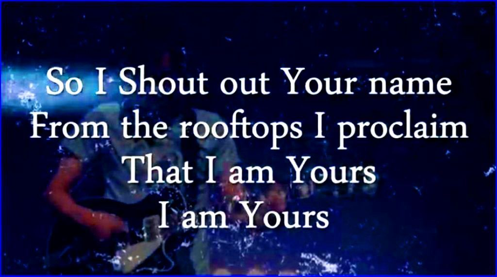 So I Shout Out Your Name From The Rooftops I Proclaim That I Am Yours