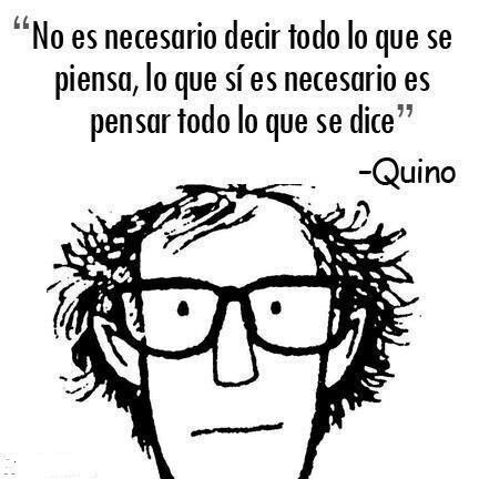 It is not necessary to speak everything you think but it is very necessary to think everything you speak. --Quino