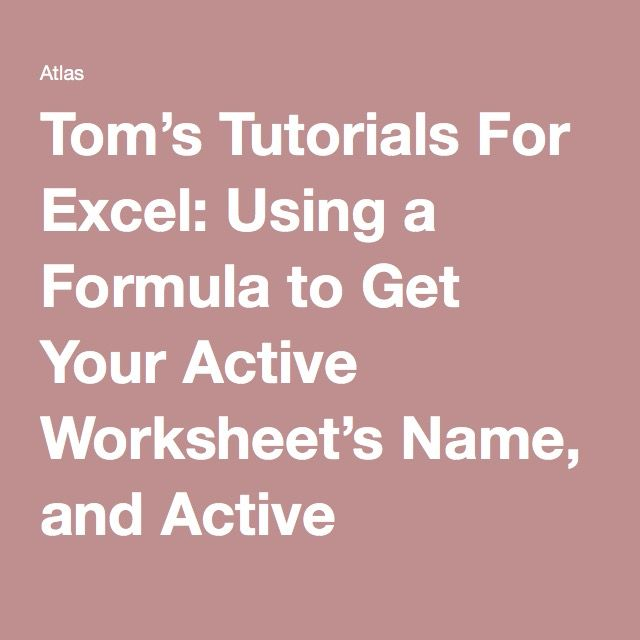 Tom S Tutorials For Excel Using A Formula To Get Your Active Worksheet S Name And Active Workbook S Path And Name Microsoft Excel Excel Workbook Excel vba get active worksheet name