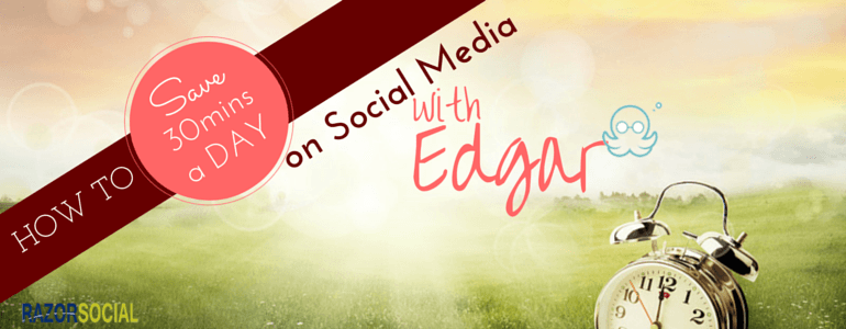 How to Save 30 Minutes A Day on Social Media With Edgar