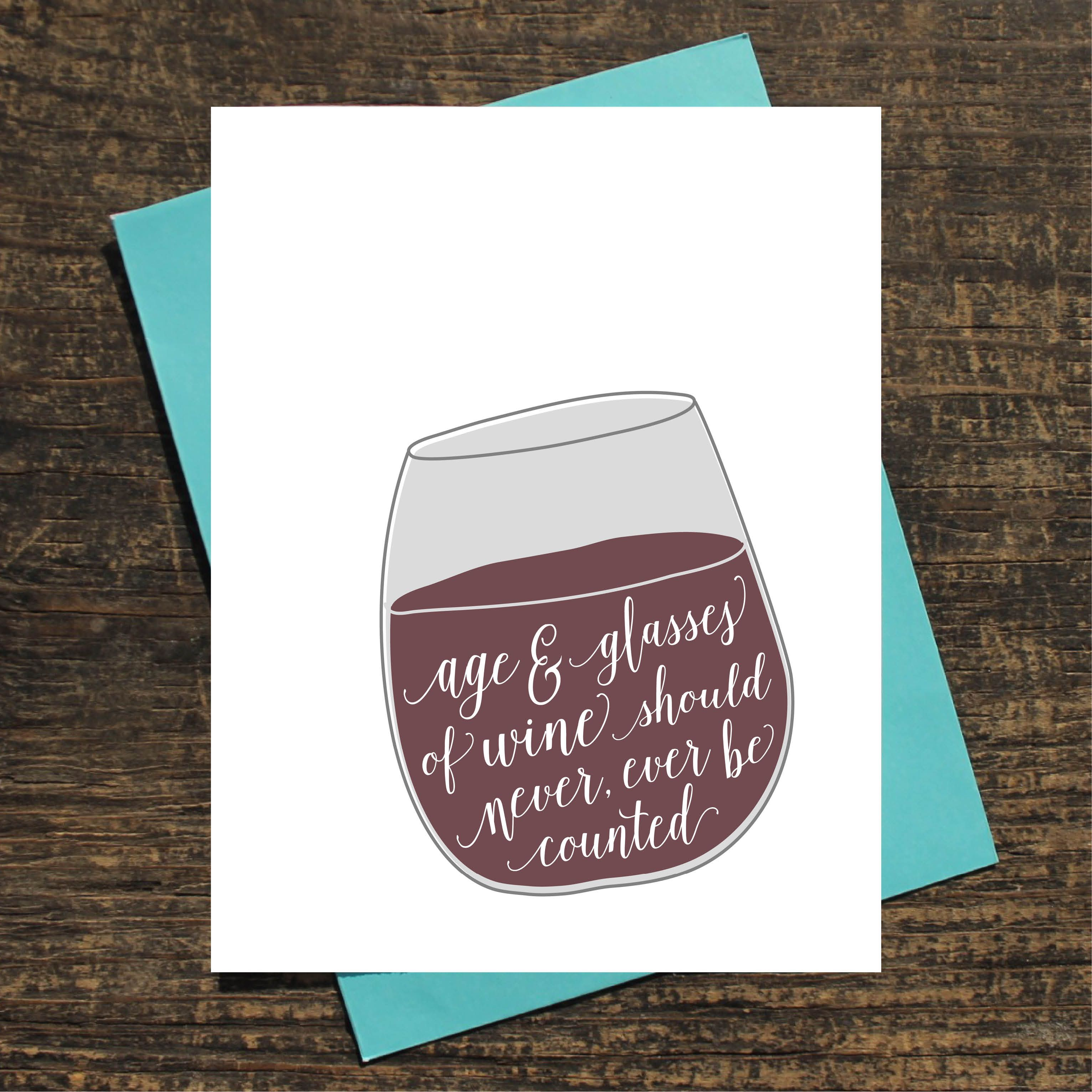 Age and glasses of wine should never ever be counted Wine – Drinking Birthday Cards