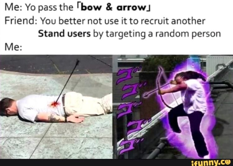Me Yo Pass The Rhow Arrow Friend You Better Not Use It To Recruit Another Stand Users By Targeting A Random Person Ifunny In 2020 Jojo Bizarre Jojo S Bizarre Adventure Jojo Not long after their meeting, the two make a startling discovery: pinterest