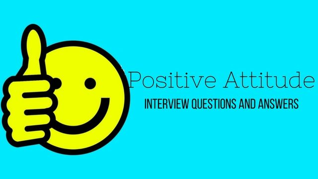 Captivating Top 18 #Positive #Attitude #Interview Questions And Answers