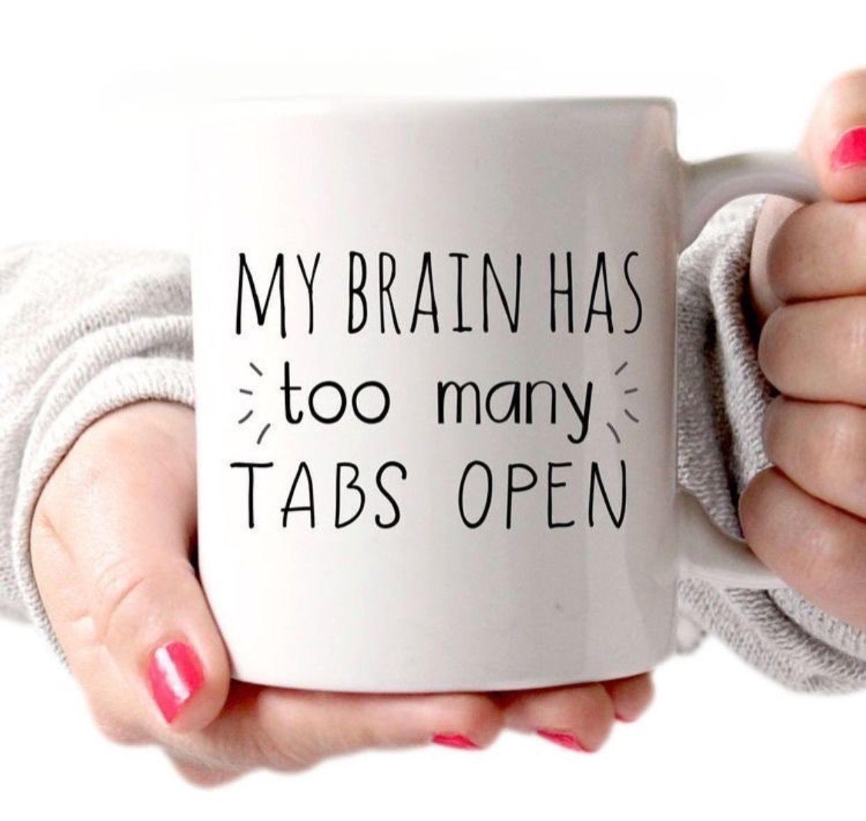 My Brain has too many tabs open! Courtesy of www.HupkaTeam.com Stafford, VA Real Estate.