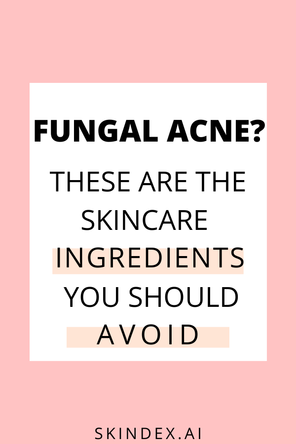 Fungal Acne Skincare Ingredients You Should Avoid In 2020 Skincare Ingredients Acne Cosmetics Ingredients