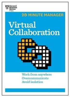 Virtual collaboration : work from anywhere, overcommunicate, avoid isolation / HBR