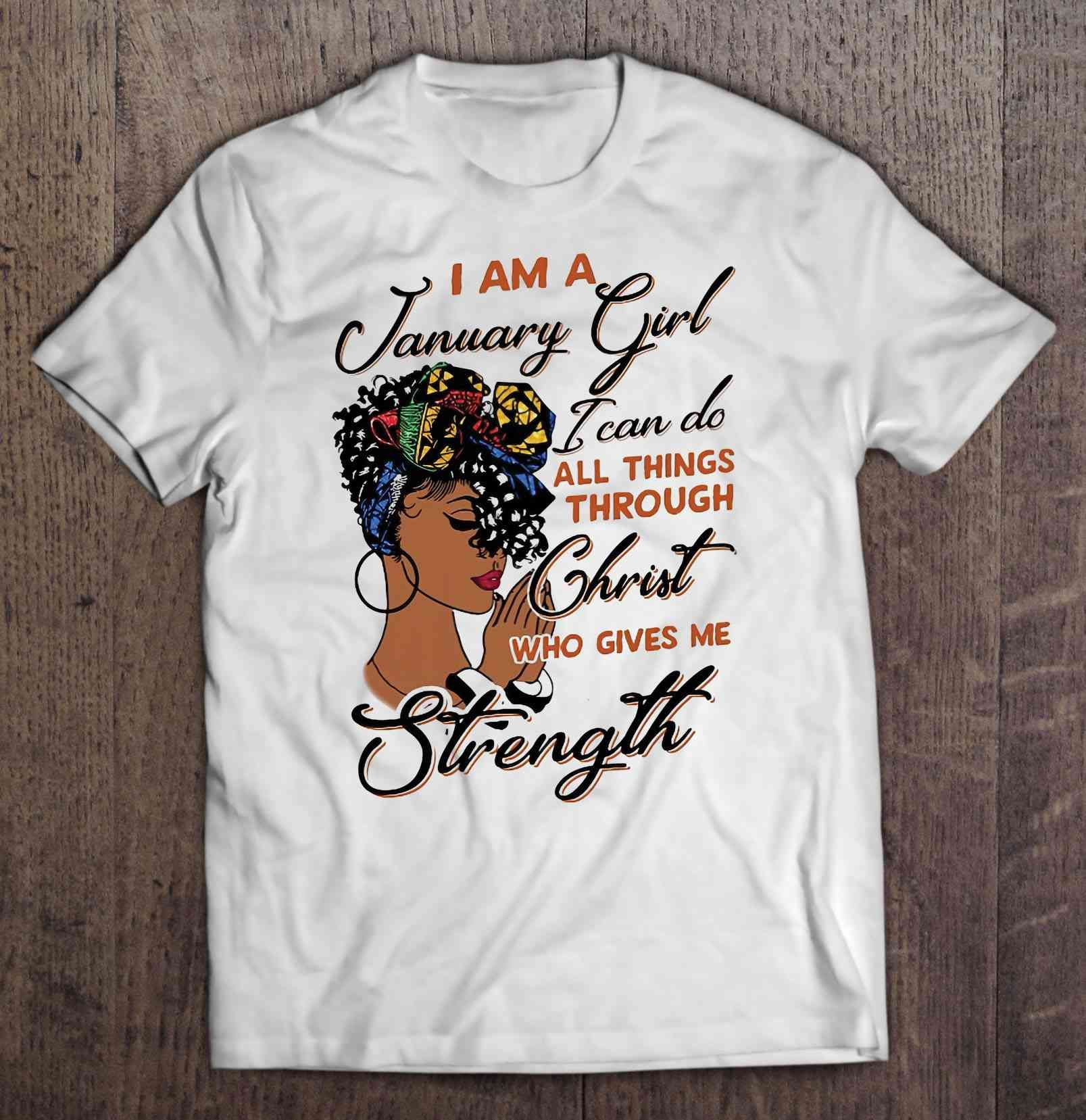 I Am A January Girl I Can Do All Things Through Christ Who Gives Me Strength Black Girl Version Buy For In 2020 Ladies Tee Shirts Black Tee Shirts T