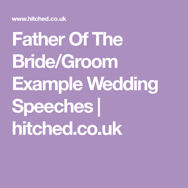 Father Of The Bride Speeches Examples: Father Of The Bride/Groom Example Wedding Speeches