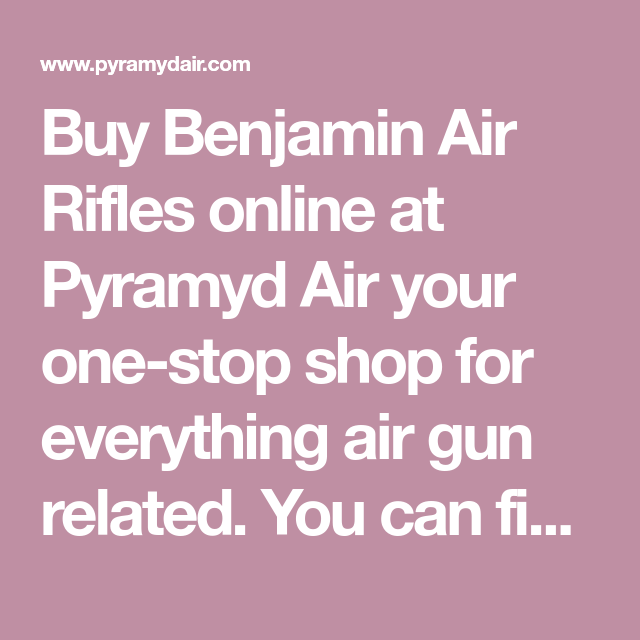 Buy Benjamin Air Rifles Online At Pyramyd Air Your One Stop Shop For