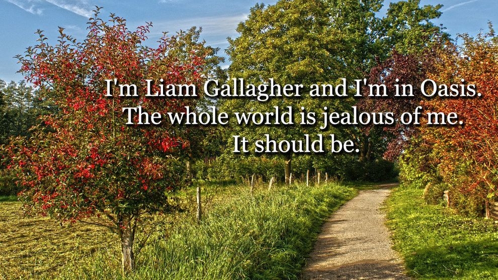 If liam gallagher quotes were motivational posters with