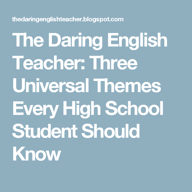 Three Universal Themes Every High School Student Should ...Universal Themes In Literature