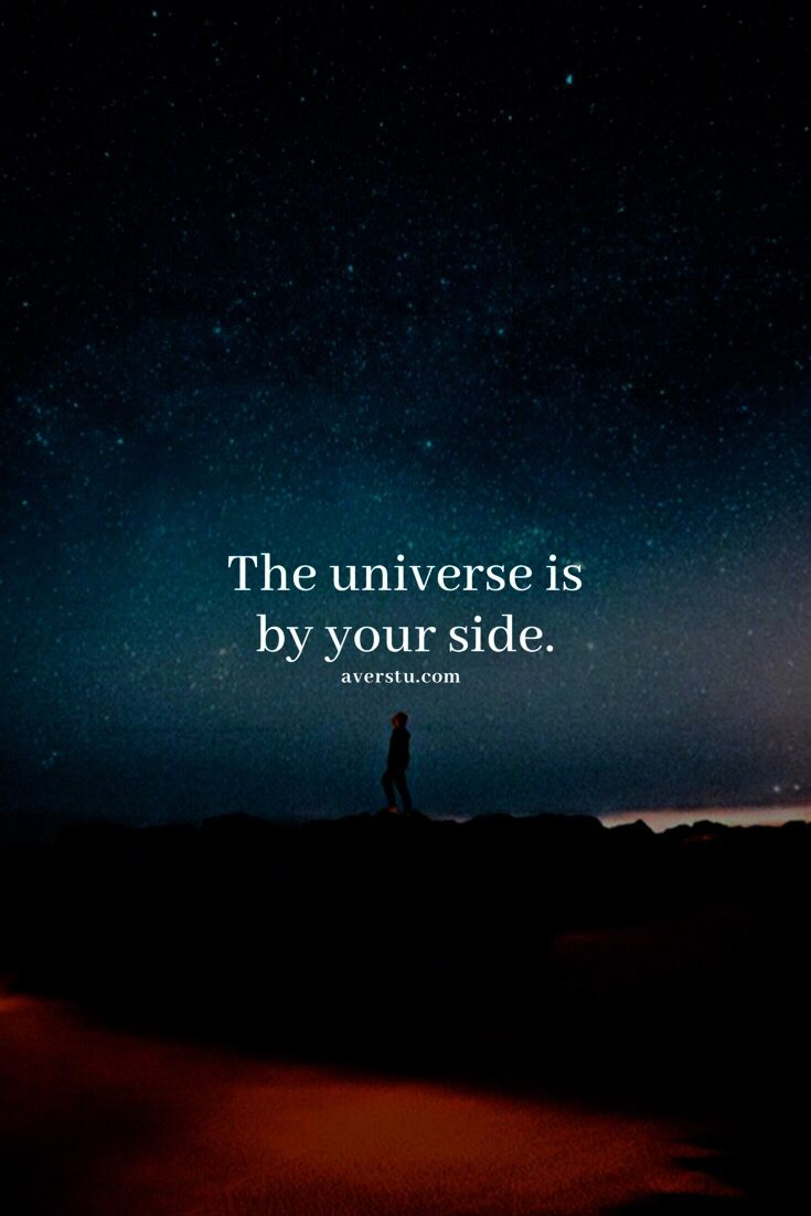The universe is by your side. Good life quotes