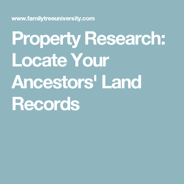 Property Research: Locate Your Ancestors' Land Records