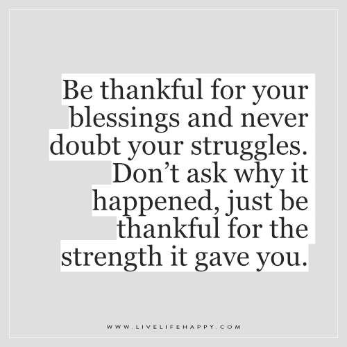 Be Thankful For Your Blessings And Never Doubt Life Quotes Simple Thankful Quotes In Hardships