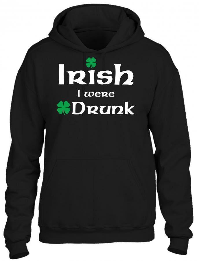 irish i were drunk 1 HOODIE