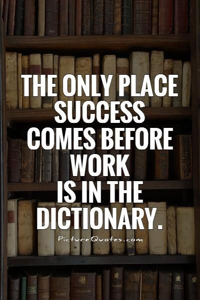 The only place where success comes before work is in the dictionary quote — photo 2