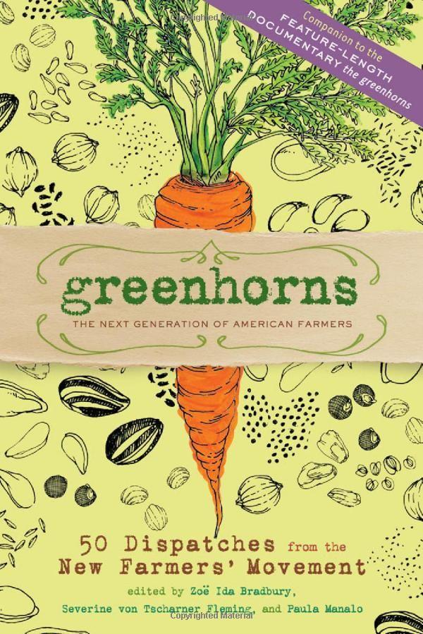 Amazon.com: Greenhorns: 50 Dispatches from the New Farmers' Movement  by Paula Manalo, Severine von Tscharner Fleming, Zoe Ida Bradbury
