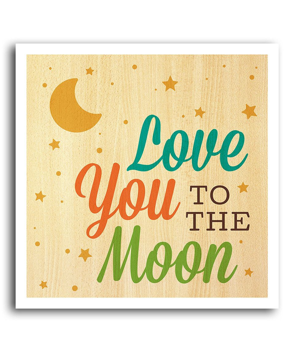 Look what I found on #zulily! \'Love You To The Moon\' Art Print by ...