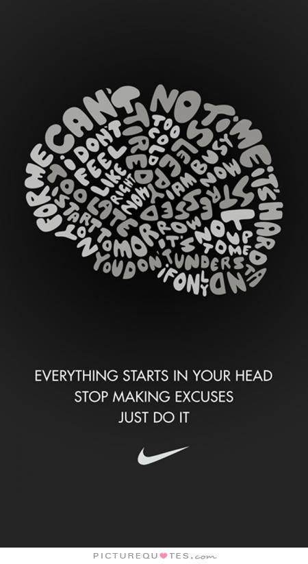 Just Do It Quotes Impressive Everything Starts In Your Head Stop Making Excuses And Just Do It