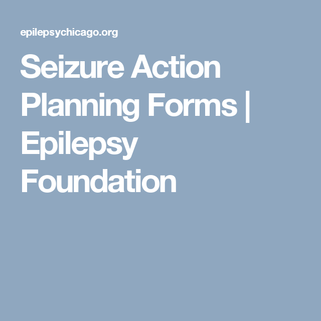 Seizure Action Planning Forms  Epilepsy Foundation  Healthcare