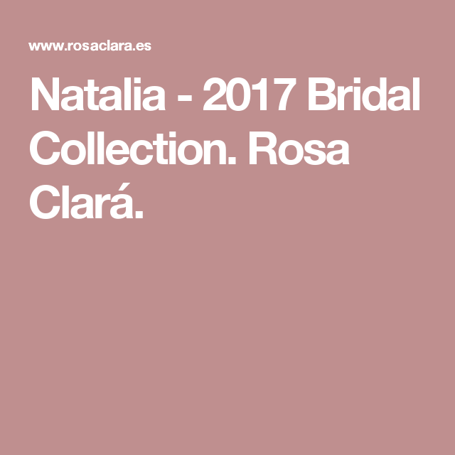 Natalia - 2017 Bridal Collection. Rosa Clará.
