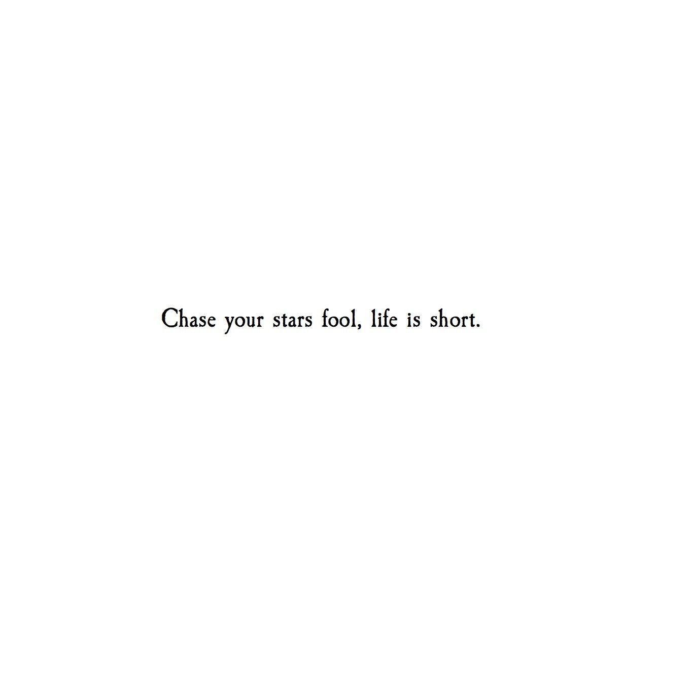 Cute Short Life Quotes For Tattoos Life Goes On Quote: 'Chase' @Atticuspoetry #Atticuspoetry #stars #life. This X