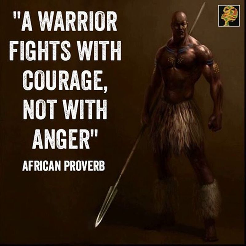 African Inspiration Quotes: A Warrior Fights With Courage, Not With Anger. African