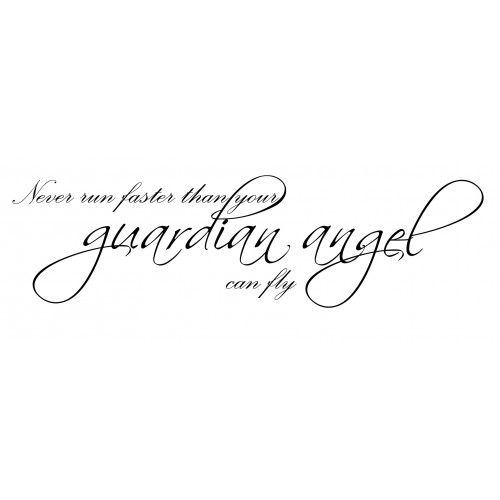 never run faster than your guardian angel can fly - Google ...