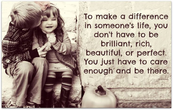 Make A Difference Quotes To Make Difference In Someone's Life You Don't Have To Be Brilliant .
