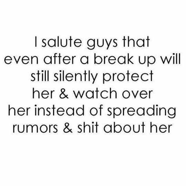 I Salute Guys That Even After A Break Up Will Silently Protect Her And Watch Over Her Instead Of Spreading R Quotes About Rumors Memes Quotes Quotes To Live By