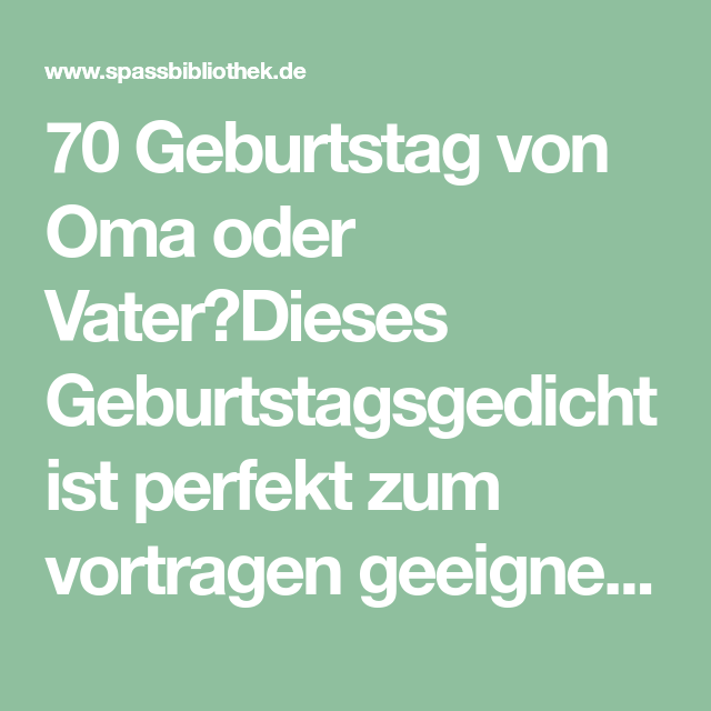 70 Geburtstag Von Oma Oder Vaterdieses Geburtstagsgedicht