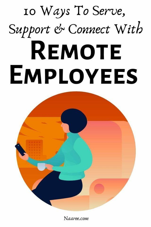 10 Tips For Serving, Supporting And Managing Remote Employees