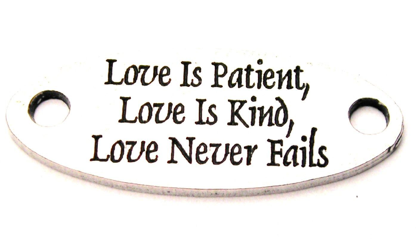 Love Is Patient Love Is Kind Love Never Fails - 2 Hole Connector Genuine American Pewter Charm
