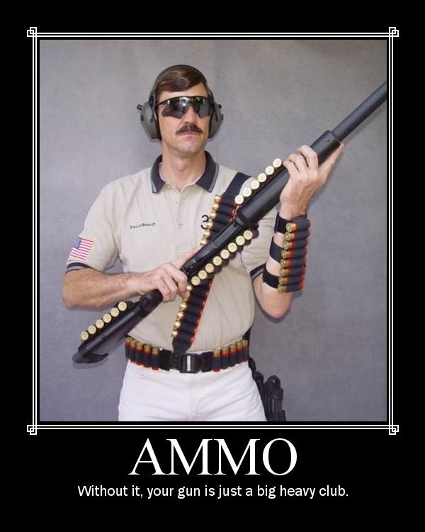 """We love this #quote! """"#Ammo - without it, your gun is just a big, heavy club."""""""