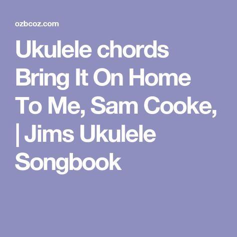 Ukulele Chords Bring It On Home To Me Sam Cooke Jims Ukulele