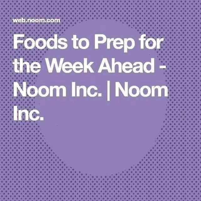 the Week Ahead  Noom Inc  Noom IncYou can find Noom diet plan and more on our websiteFoods to Prep for the Week Ahead  Noom Inc  Noom IncFoods to Prep for the Week Ahead...