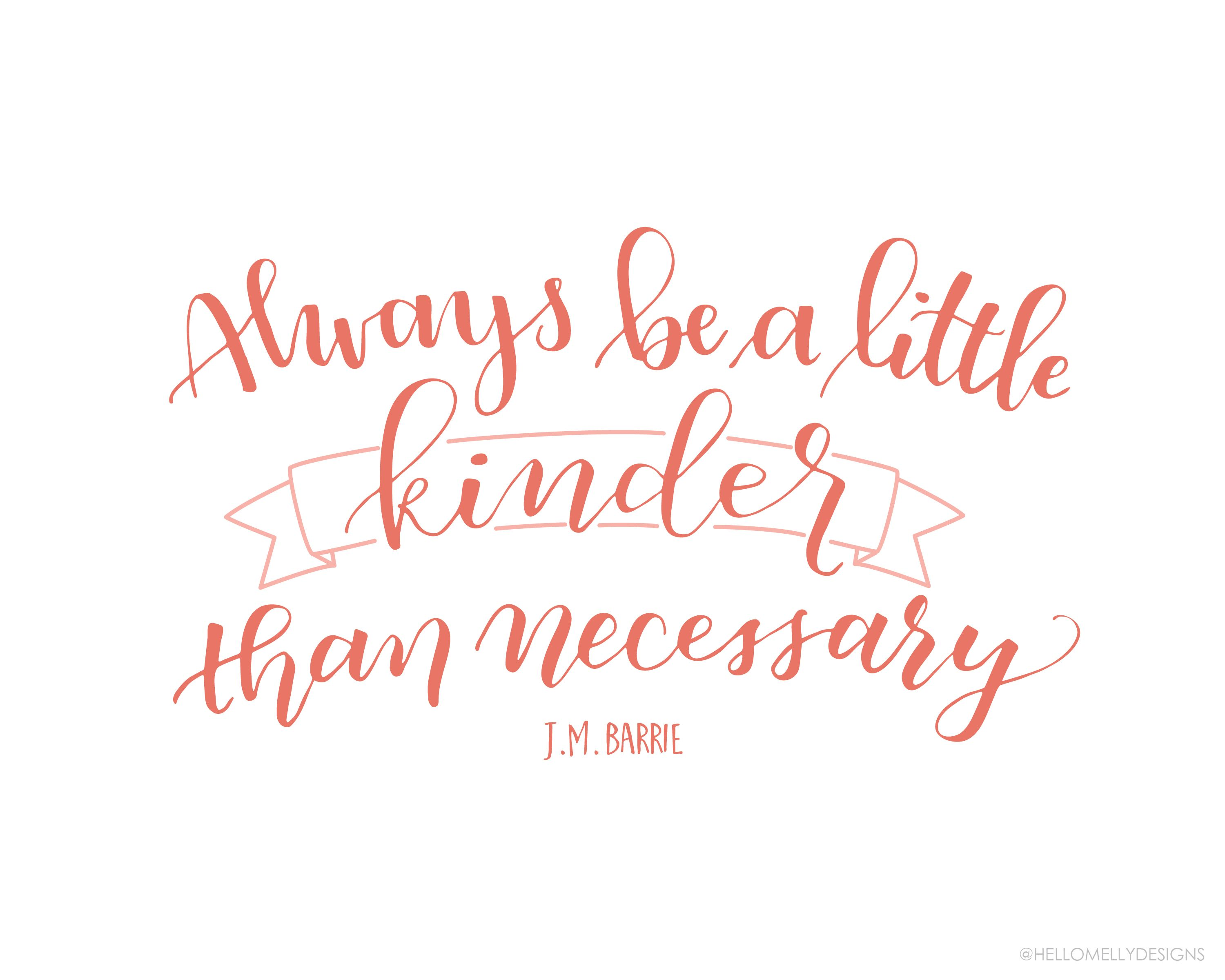 Always be a little kinder than necessary. Free Printable in 3 ...