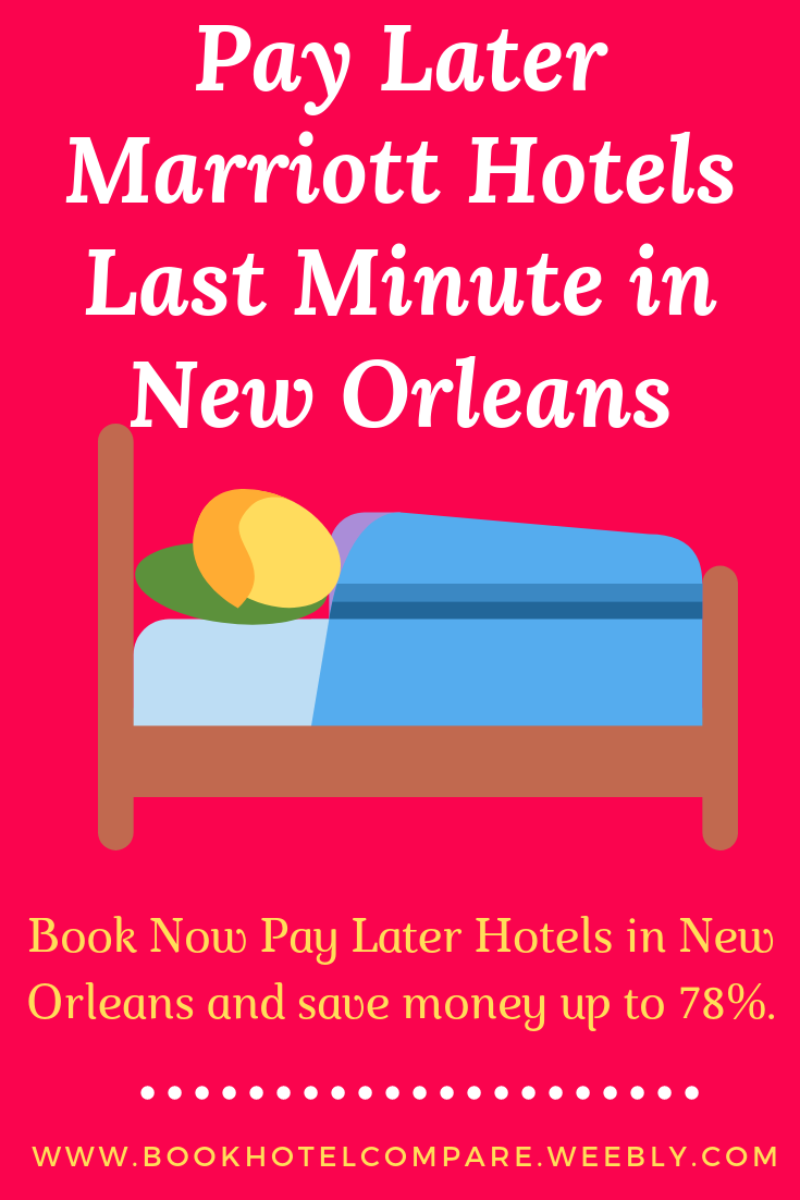 Pay Later Marriott Hotels Last Minute In New Orleans Do You Need A